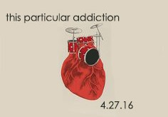 4-27-16 this particular addiction heartdrums